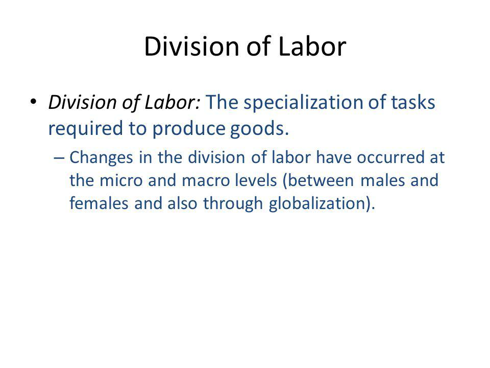 Division of Labor Division of Labor: The specialization of tasks required to produce goods.