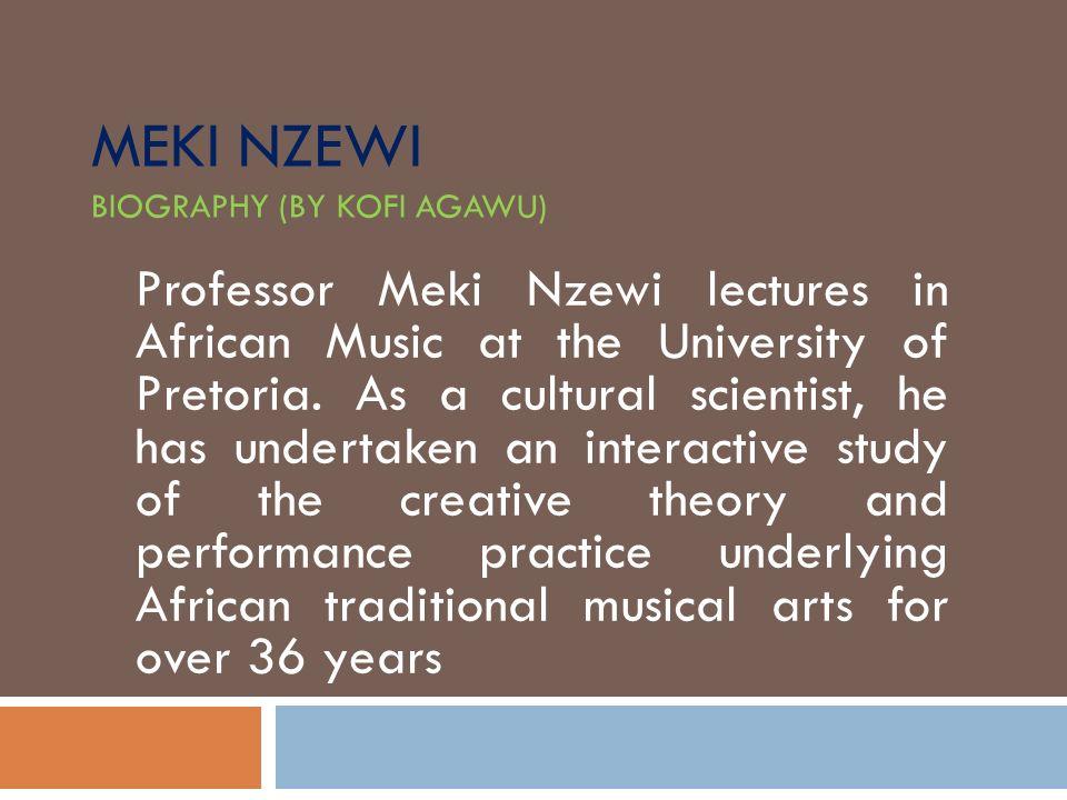 Meki Nzewi biography (by Kofi Agawu)