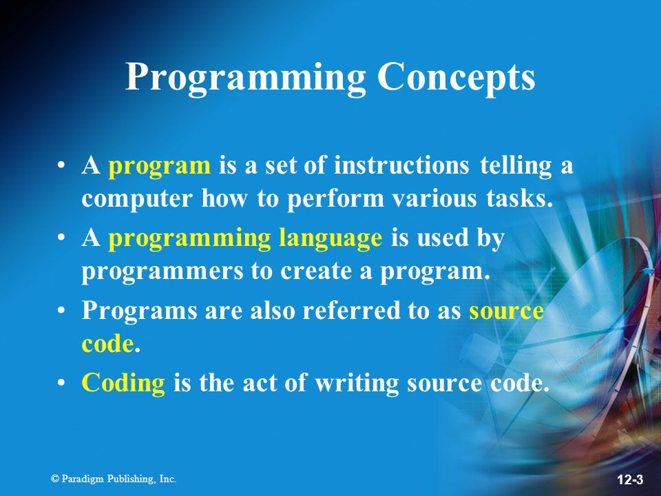 Programming Concepts A program is a set of instructions telling a computer how to perform various tasks.