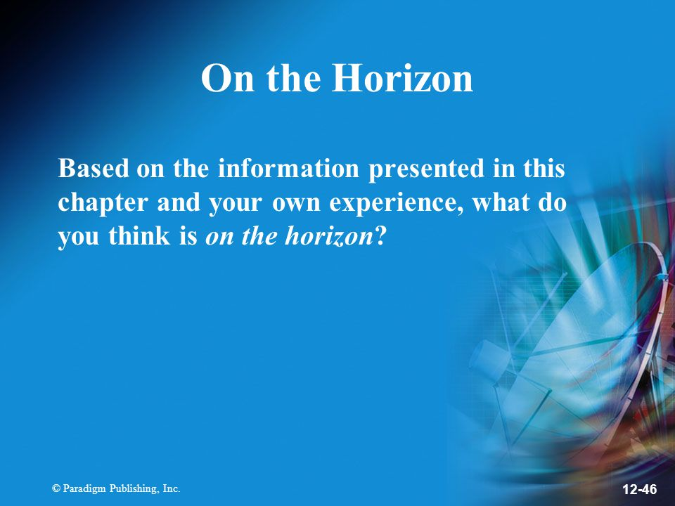 On the Horizon Based on the information presented in this chapter and your own experience, what do you think is on the horizon