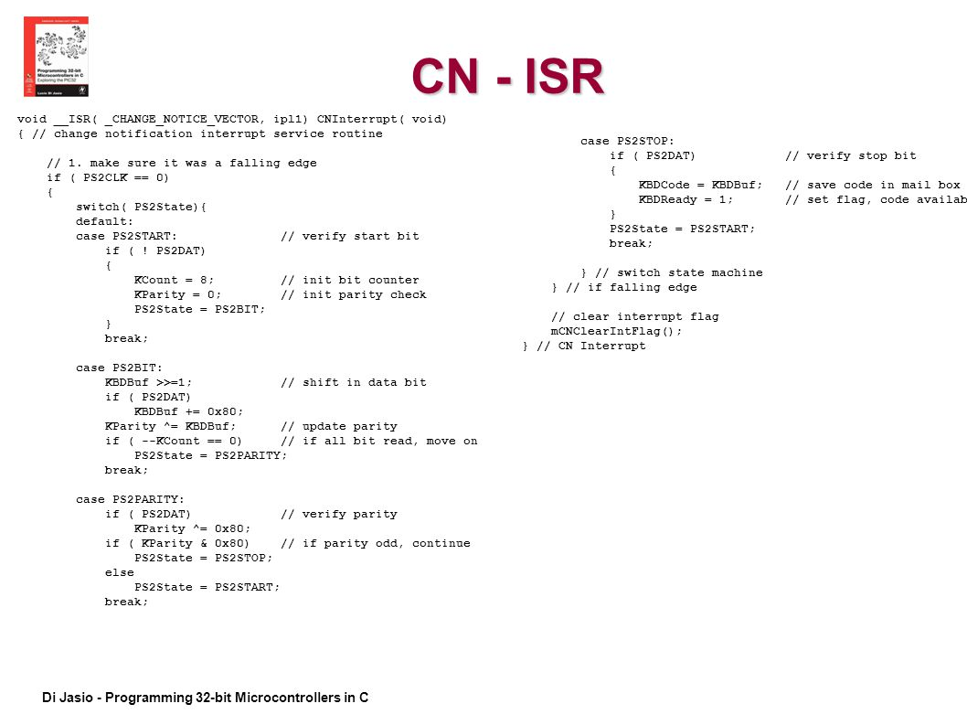 CN - ISR void __ISR( _CHANGE_NOTICE_VECTOR, ipl1) CNInterrupt( void)