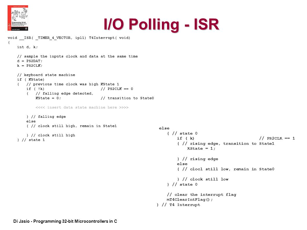 I/O Polling - ISR else { // state 0 if ( k) // PS2CLK == 1
