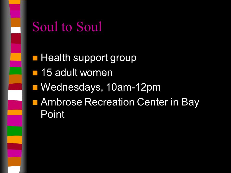 Soul to Soul Health support group 15 adult women Wednesdays, 10am-12pm