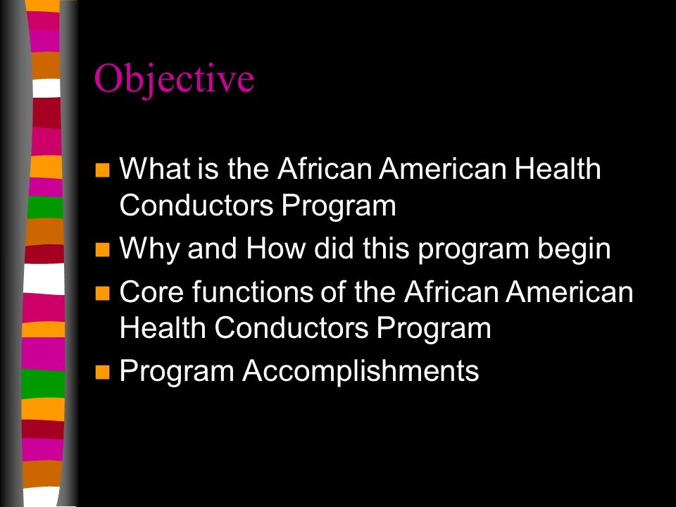 Objective What is the African American Health Conductors Program