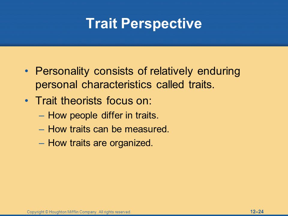 Trait Perspective Personality consists of relatively enduring personal characteristics called traits.