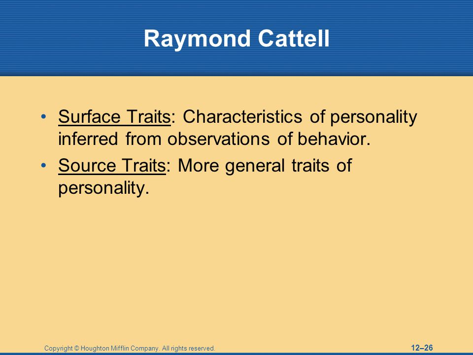 Raymond Cattell Surface Traits: Characteristics of personality inferred from observations of behavior.