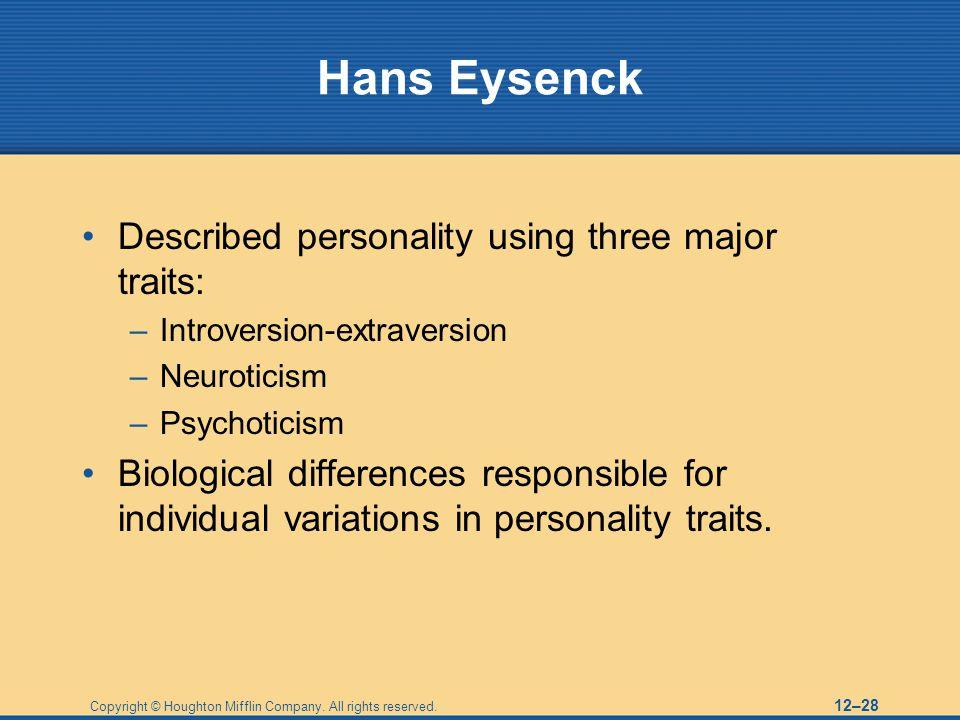 Hans Eysenck Described personality using three major traits: