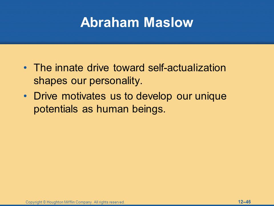 Abraham Maslow The innate drive toward self-actualization shapes our personality.