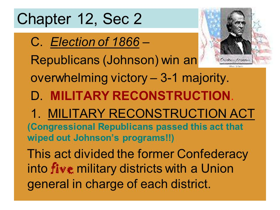 Chapter 12, Sec 2 C. Election of 1866 – Republicans (Johnson) win an