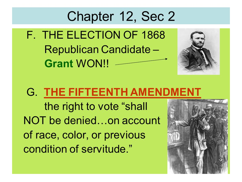 Chapter 12, Sec 2 F. THE ELECTION OF 1868 Republican Candidate –