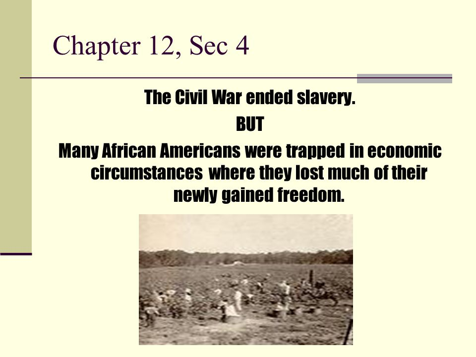 The Civil War ended slavery.
