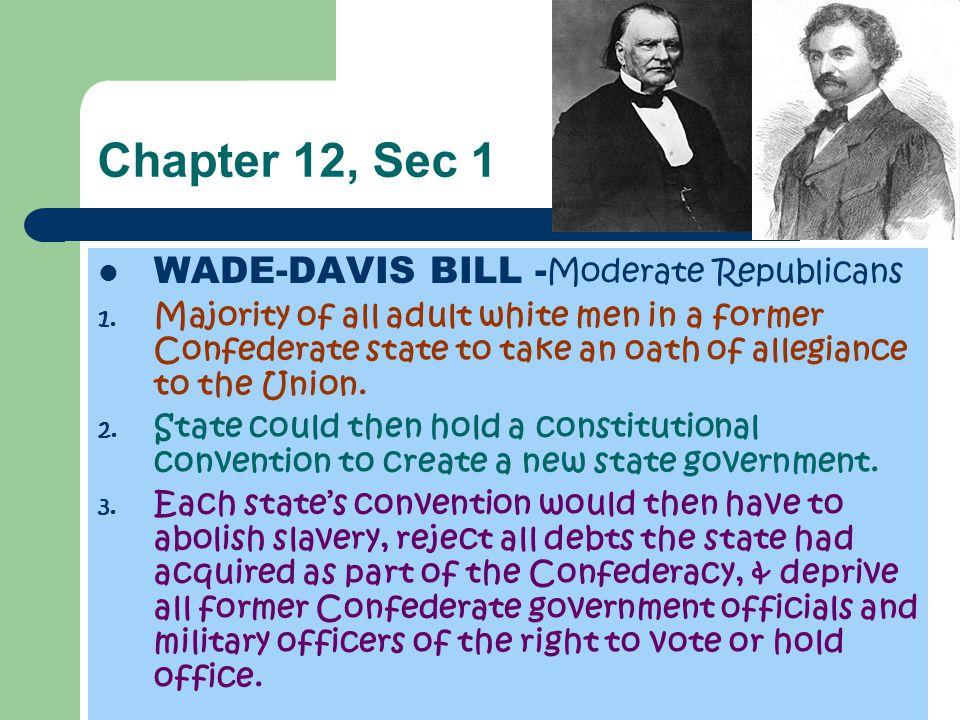 Chapter 12, Sec 1 WADE-DAVIS BILL -Moderate Republicans