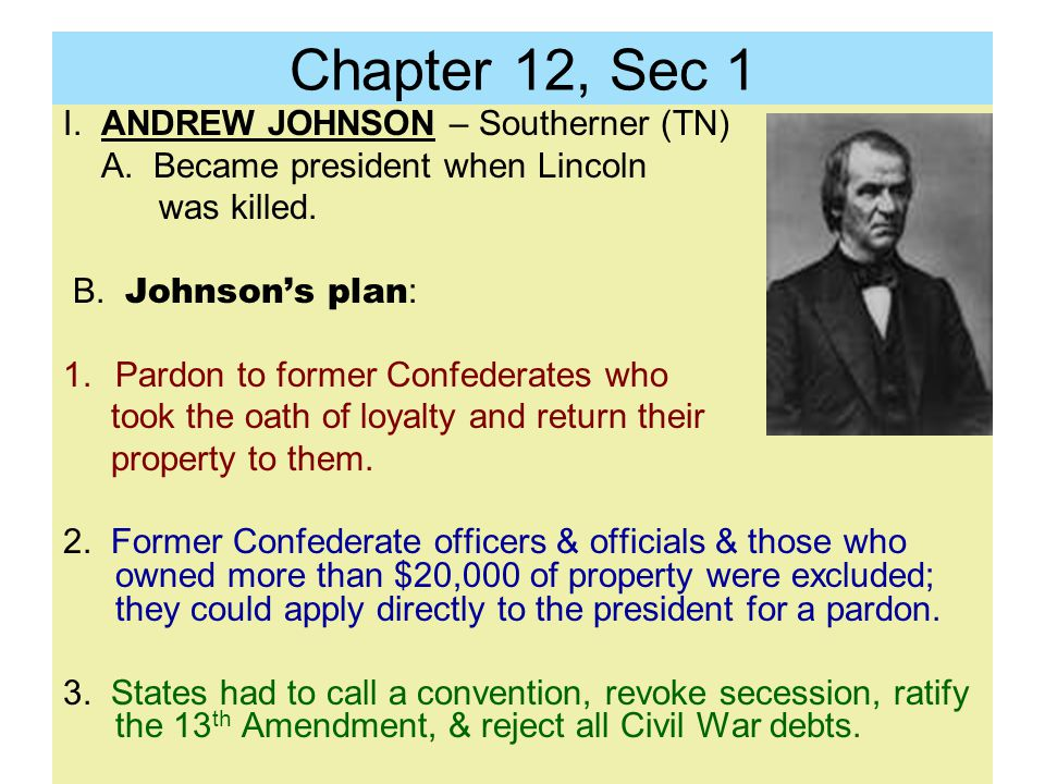 Chapter 12, Sec 1 I. ANDREW JOHNSON – Southerner (TN)