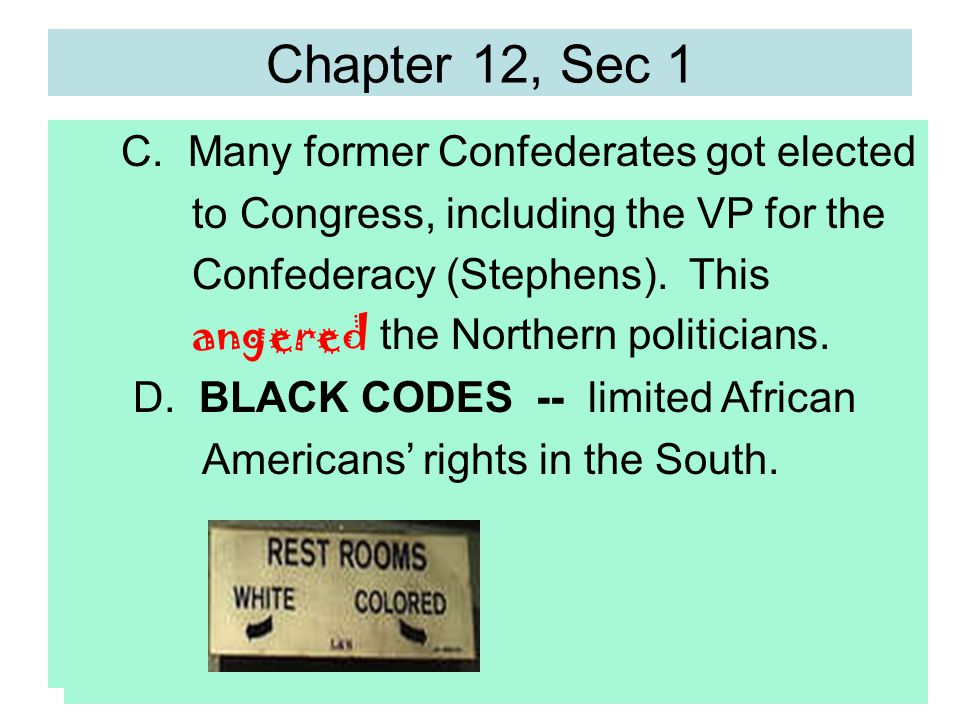 Chapter 12, Sec 1 C. Many former Confederates got elected