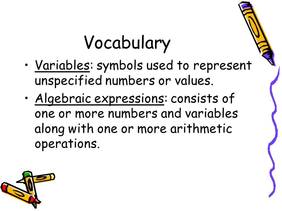 Vocabulary Variables: symbols used to represent unspecified numbers or values.