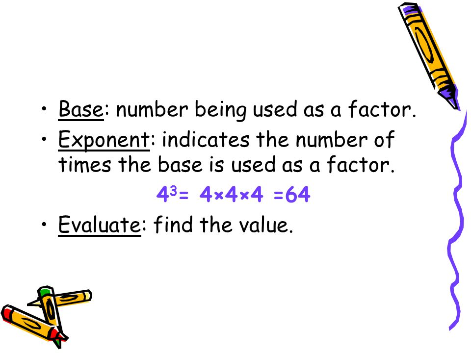 Base: number being used as a factor.