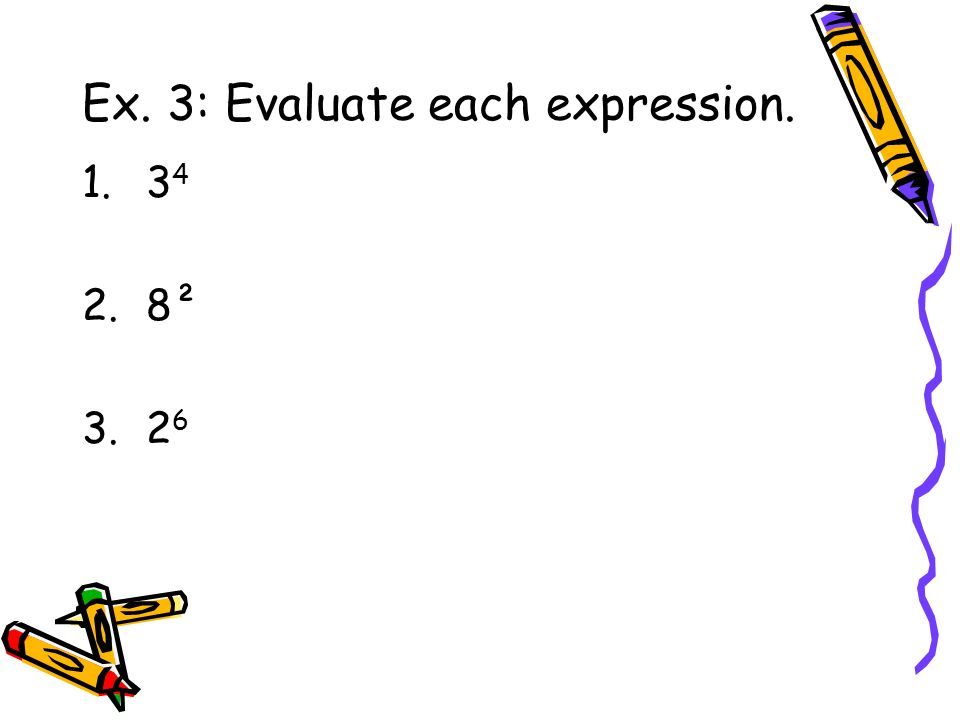 Ex. 3: Evaluate each expression.