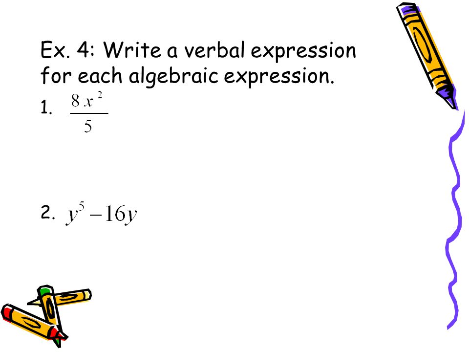Ex. 4: Write a verbal expression for each algebraic expression.