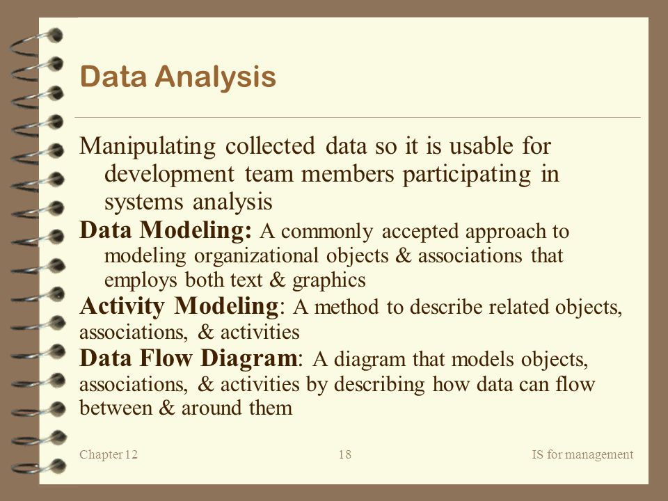 Data Analysis Manipulating collected data so it is usable for development team members participating in systems analysis.