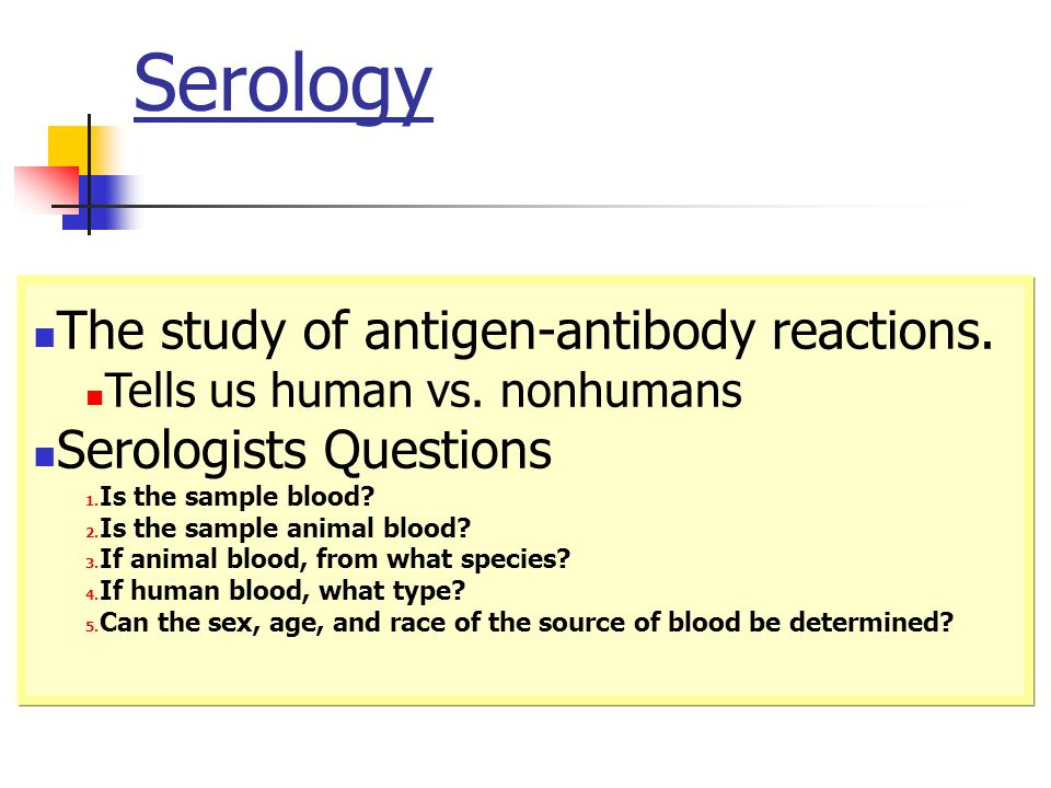 Serology The study of antigen-antibody reactions.