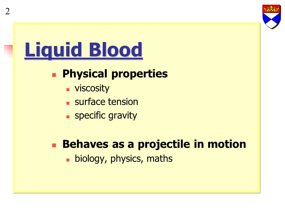 Liquid Blood Physical properties Behaves as a projectile in motion 2