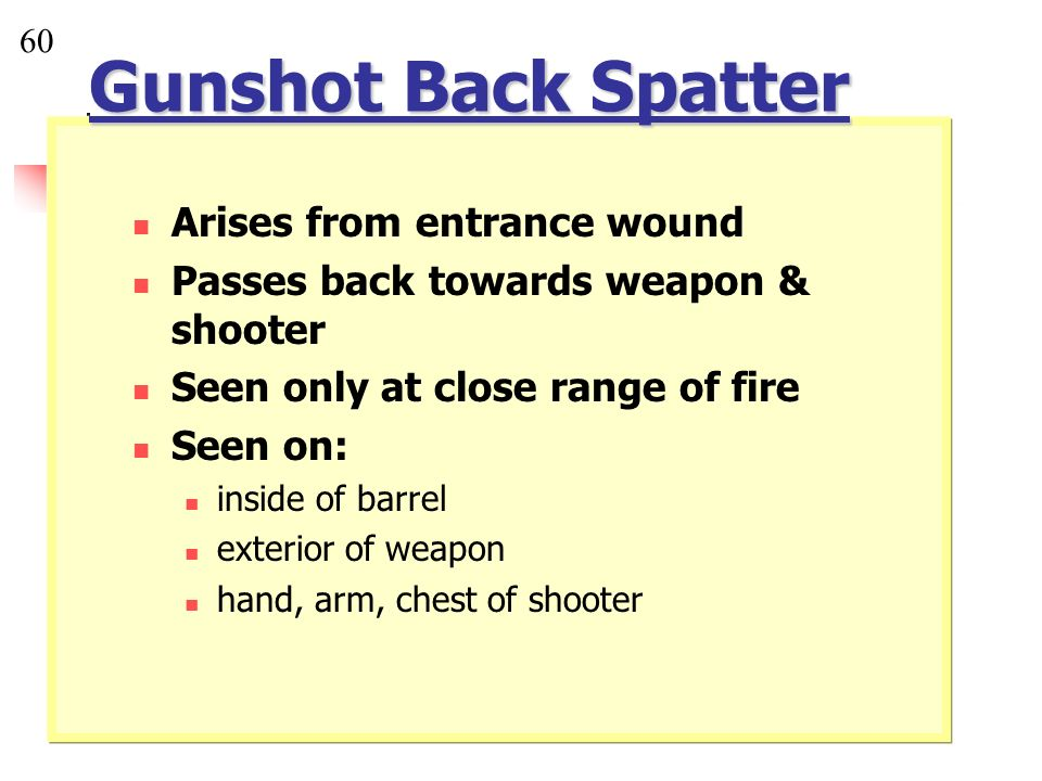 Gunshot Back Spatter Arises from entrance wound