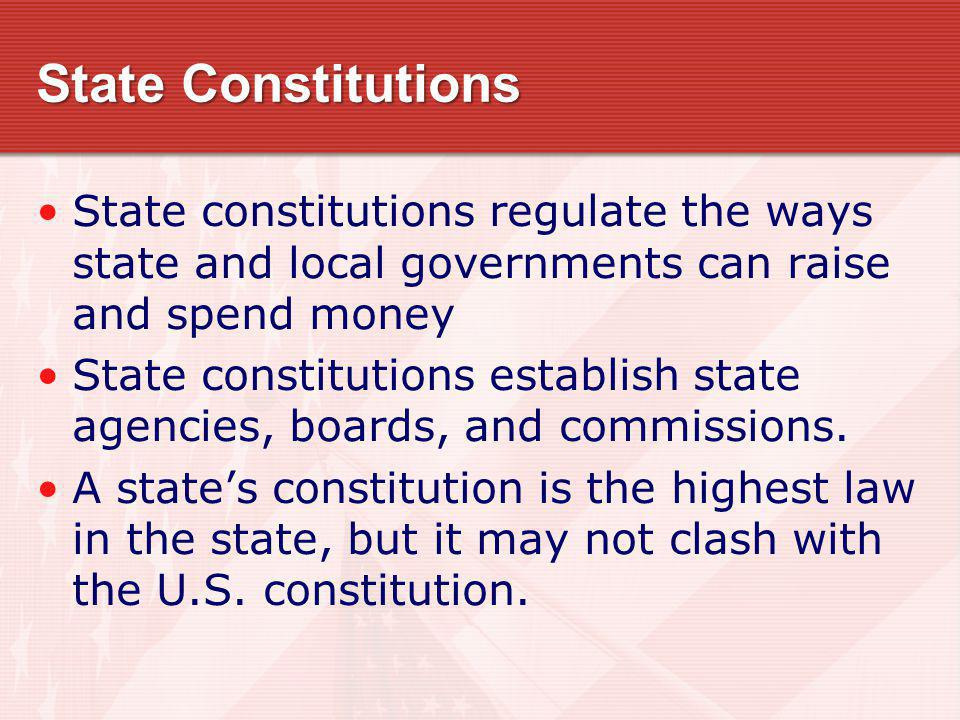 State Constitutions State constitutions regulate the ways state and local governments can raise and spend money.