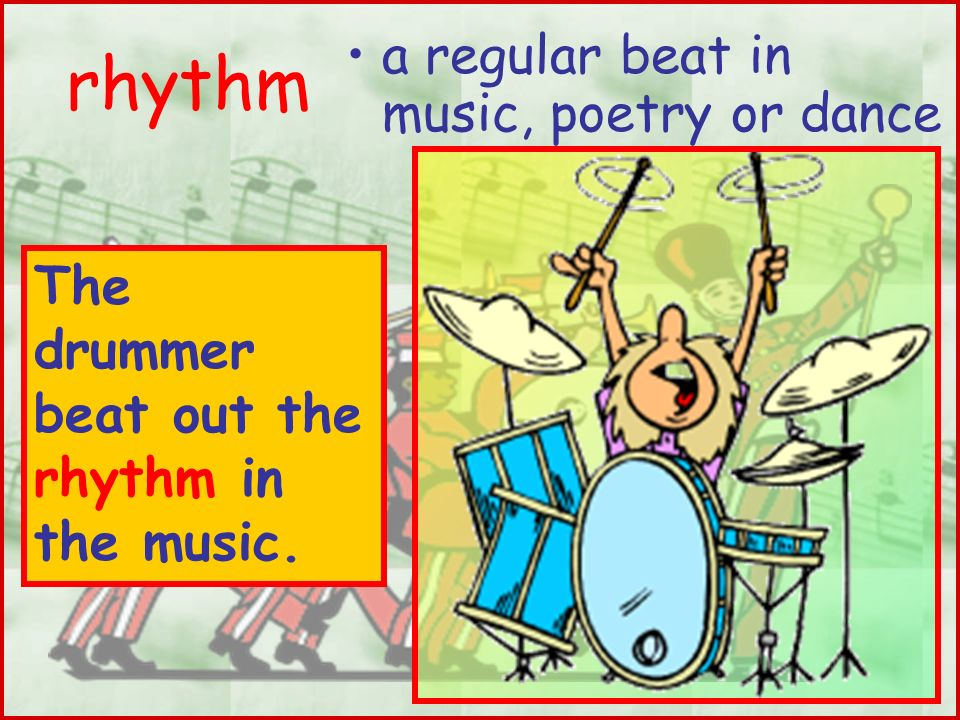 rhythm a regular beat in music, poetry or dance
