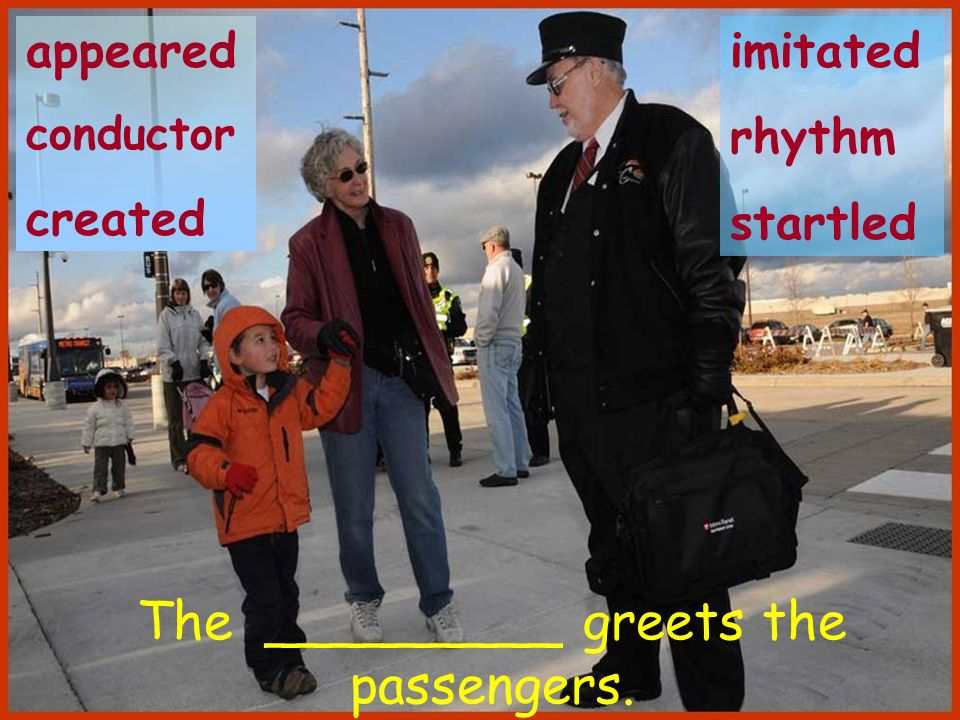 The _________ greets the passengers.