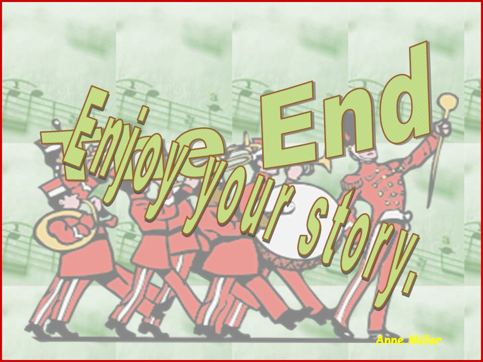 The End Enjoy your story. Anne Miller