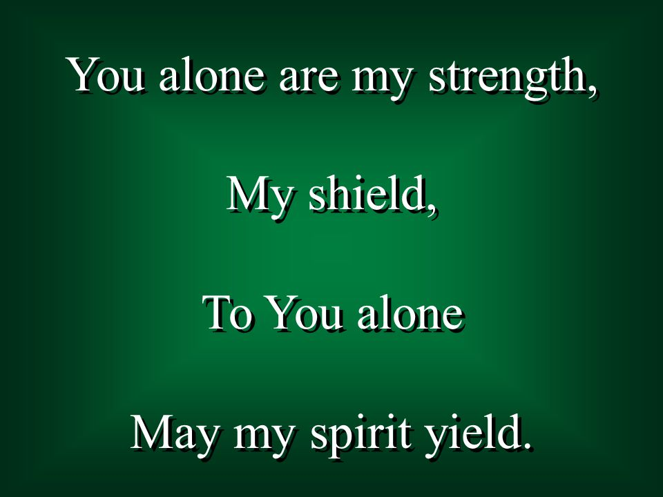 You alone are my strength,