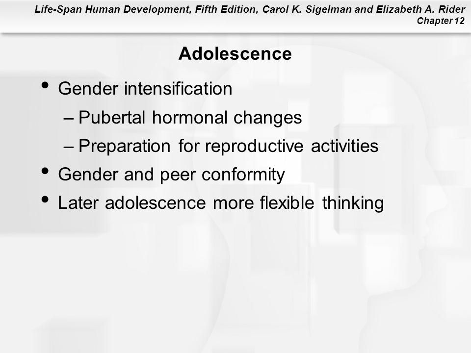 Adolescence Gender intensification. Pubertal hormonal changes. Preparation for reproductive activities.