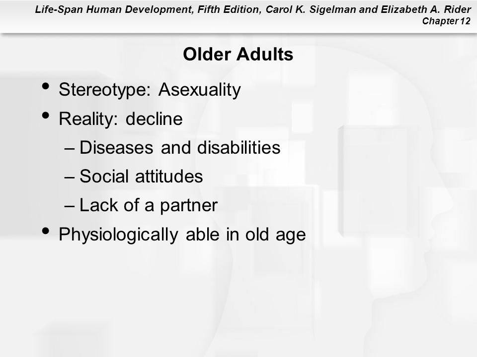 Older Adults Stereotype: Asexuality. Reality: decline. Diseases and disabilities. Social attitudes.