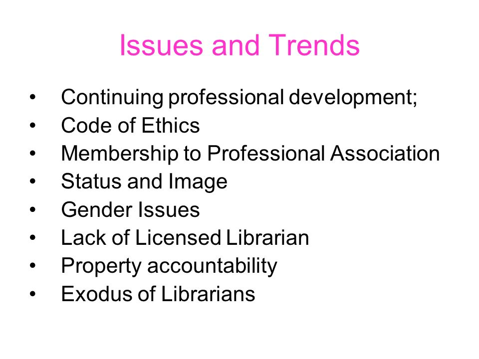 Issues and Trends Continuing professional development; Code of Ethics