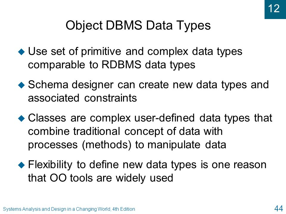 Object DBMS Data Types Use set of primitive and complex data types comparable to RDBMS data types.