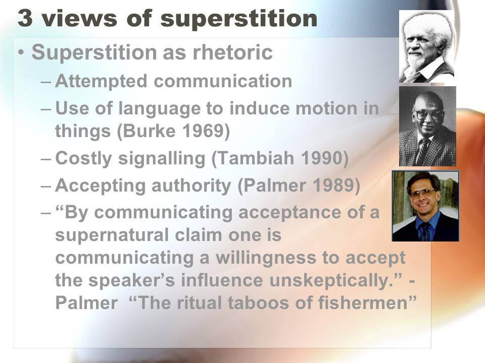 3 views of superstition Superstition as rhetoric