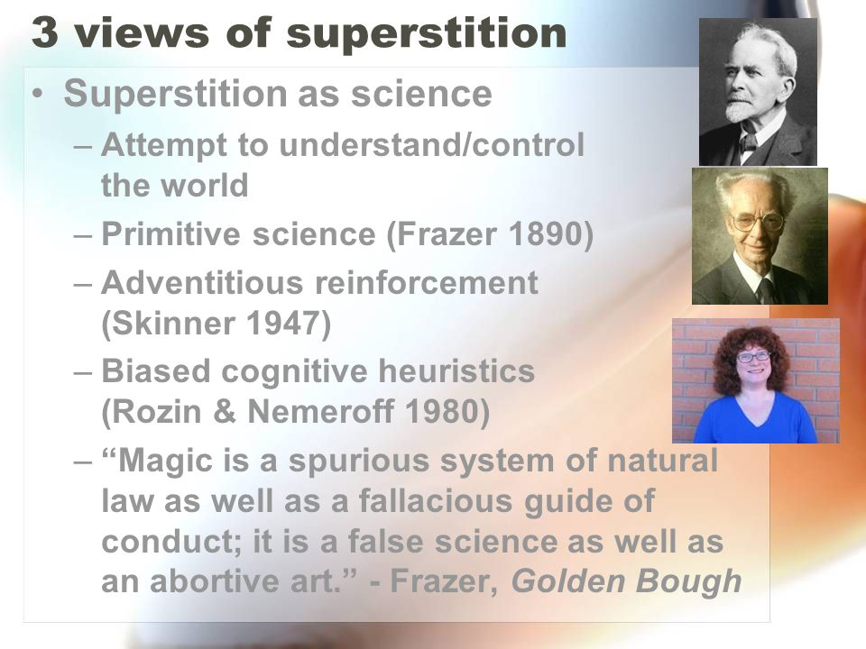 3 views of superstition Superstition as science