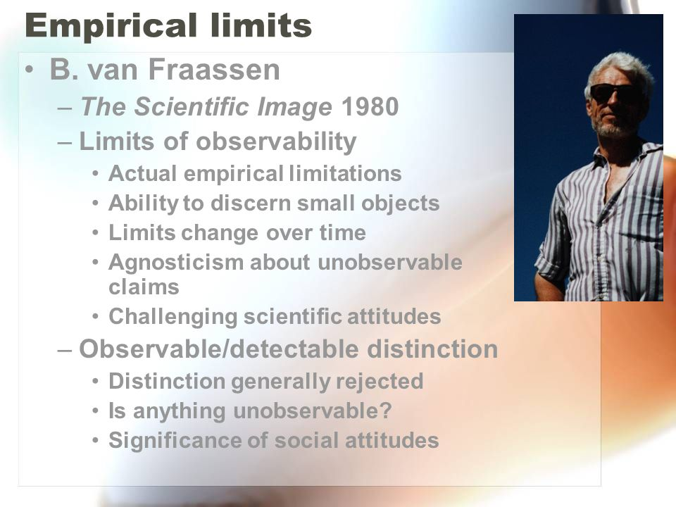 Empirical limits B. van Fraassen The Scientific Image 1980