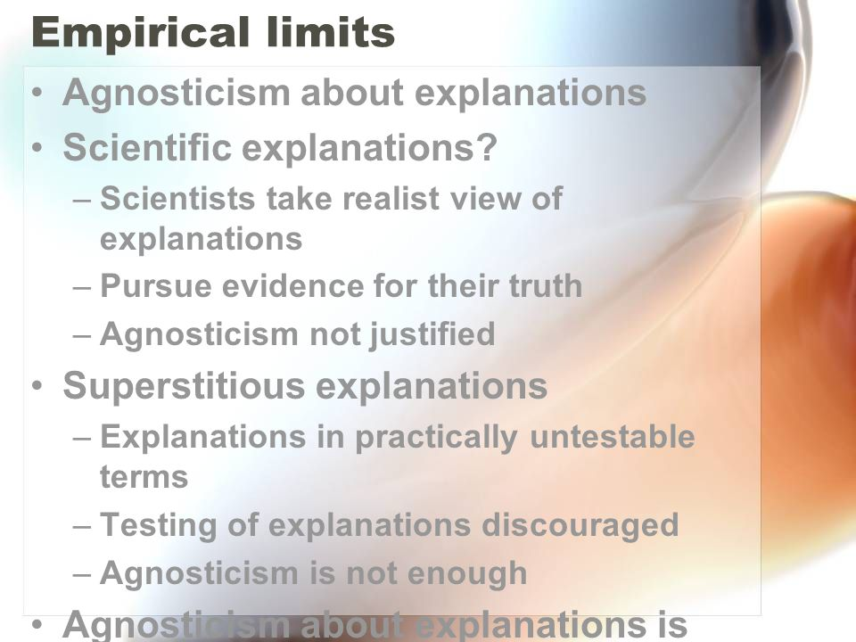 Empirical limits Agnosticism about explanations
