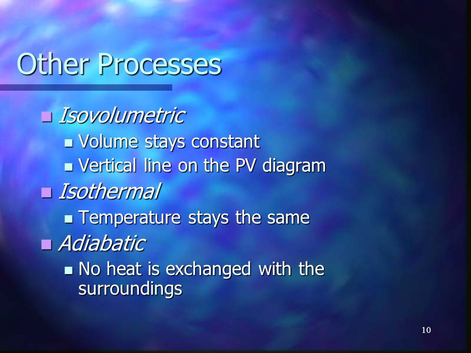 Other Processes Isovolumetric Isothermal Adiabatic
