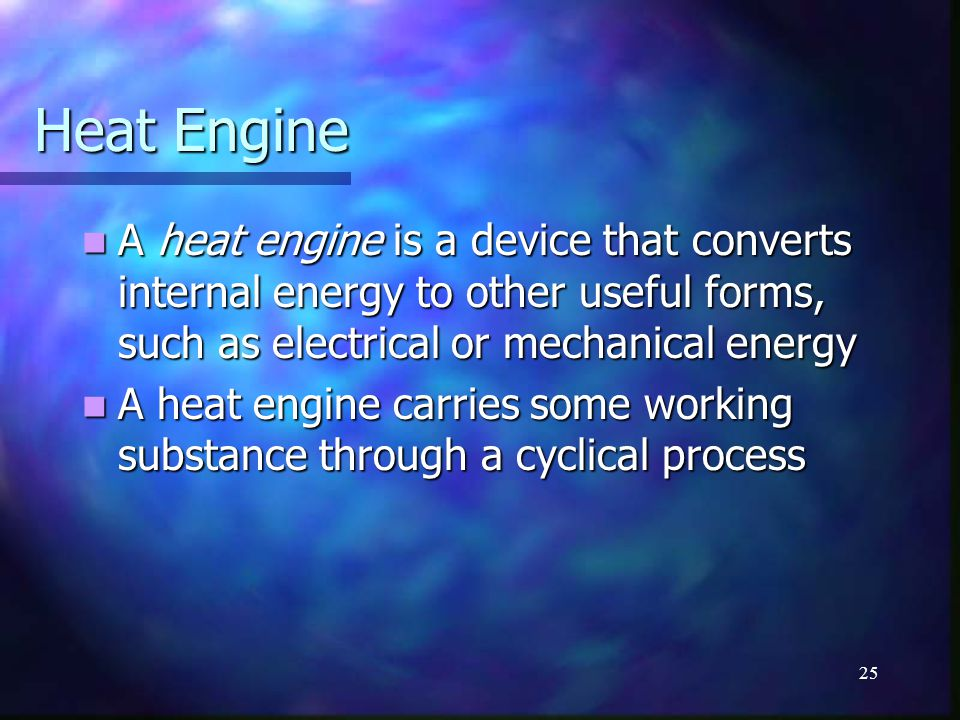 Heat Engine A heat engine is a device that converts internal energy to other useful forms, such as electrical or mechanical energy.