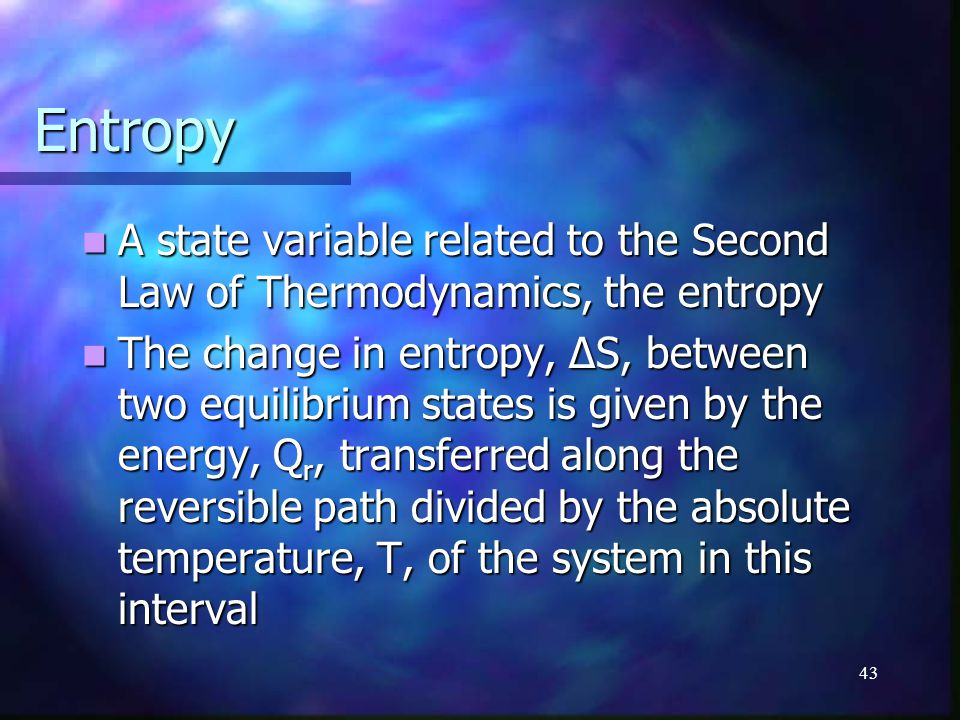 Entropy A state variable related to the Second Law of Thermodynamics, the entropy.