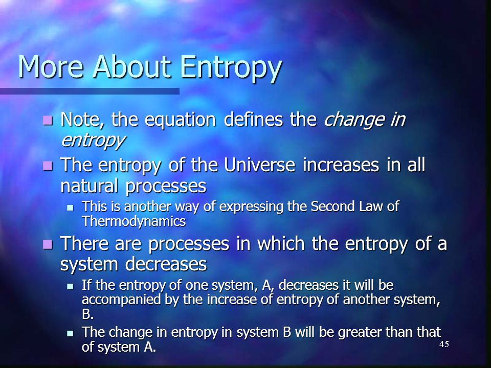 More About Entropy Note, the equation defines the change in entropy