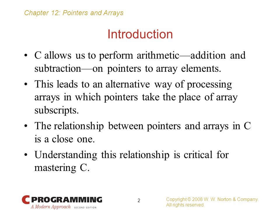 Introduction C allows us to perform arithmetic—addition and subtraction—on pointers to array elements.