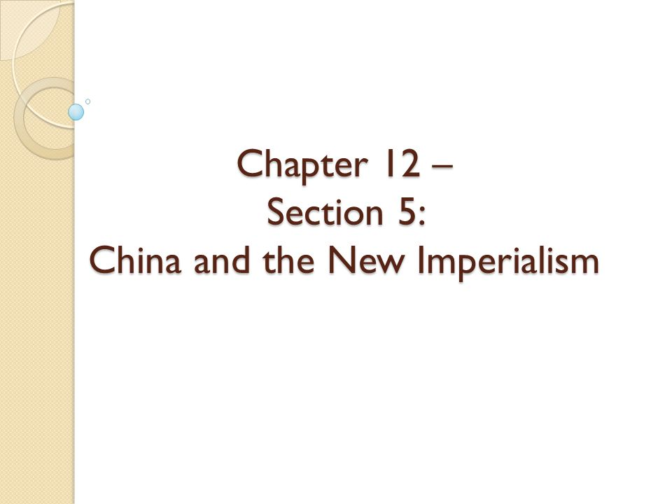 Chapter 12 – Section 5: China and the New Imperialism