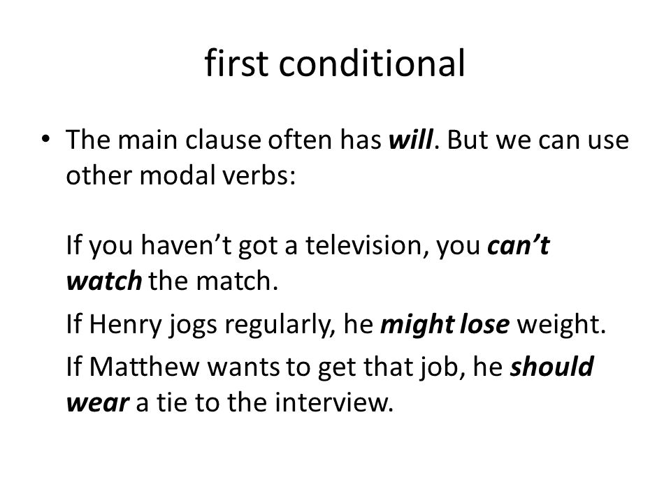first conditionalThe main clause often has will. But we can use other modal verbs: If you haven't got a television, you can't watch the match.