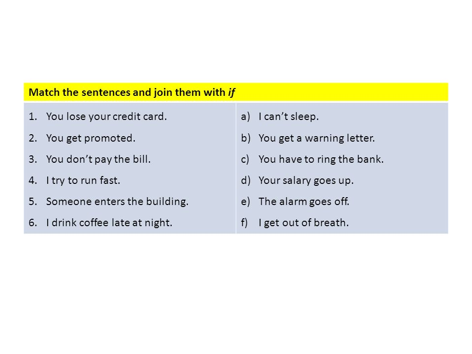 Match the sentences and join them with if