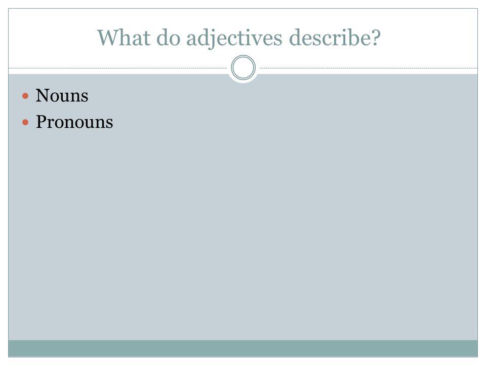 What do adjectives describe