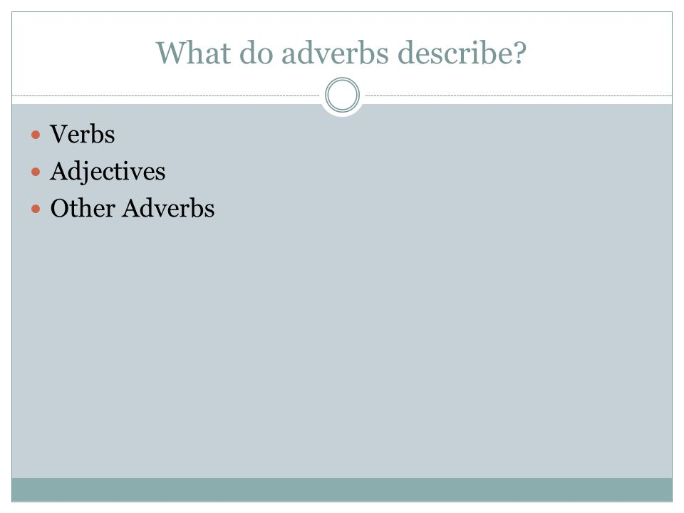 What do adverbs describe