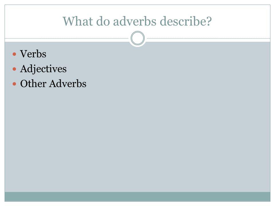 What do adverbs describe
